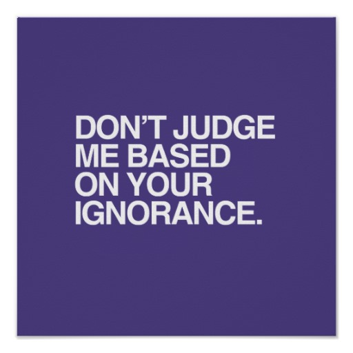 dont_judge_me_based_on_your_ignorance_png_poster-rcd15f0d017934500b5fe93c2f0b8ef40_wii_8byvr_512